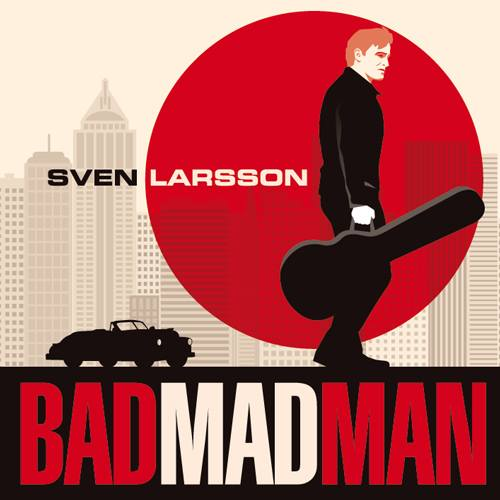 "Sven Larsson ""Bad Mad Man"""